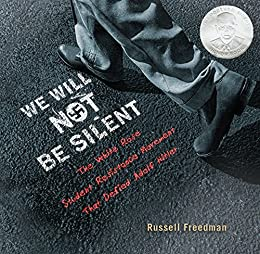 We Will Not Be Silent: The White Rose Student Resistance Movement That Defied Adolf Hitler (Jane Addams Honor Book (Awards)) by [Freedman, Russell]