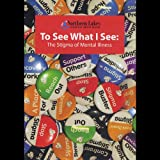To See What I See: The Stigma of Mental Illness [DVD] [Import]