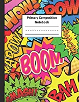 """Primary Composition Notebook: Comic Style Handwriting Practice Notebook Dotted Midline For Preschool & Kindergarten Kids - 8.5""""x11"""" 120 Pages"""