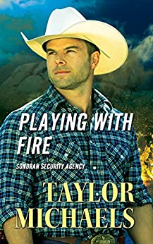 Playing with Fire (Sonoran Security Agency Book 2) by [Michaels, Taylor]