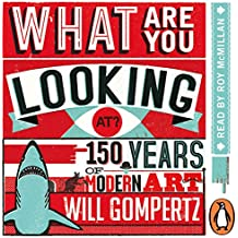 What Are You Looking At?: 150 Years of Modern Art in the Blink of an Eye