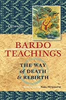Bardo Teachings: The Way Of Death And Rebirth