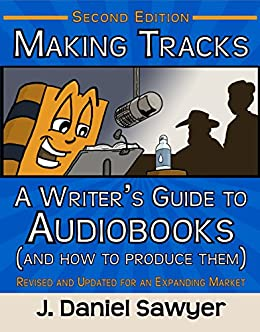 [Sawyer, J. Daniel]のMaking Tracks: A Writer's Guide to Audiobooks (and How to Produce Them): Second Edition (English Edition)