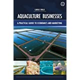 Aquaculture Businesses: A Practical Guide to Economics and Marketing