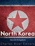 North Korea: The History of the Notorious Hermit Kingdom (English Edition)