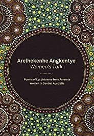 Arelhekenhe Angkentye: Women's Talk: Poems of Lyapirtneme from Arrernte Women in Central Austr