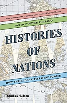 Histories of Nations: How Their Identities Were Forged by [Furtado, Peter, Bassir, Hussein]
