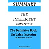 SUMMARY OF THE INTELLIGENT INVESTOR: The Definitive Book On Value Investing By Benjamin Graham
