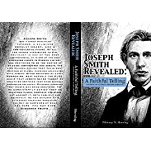 Joseph Smith Revealed: A Faithful Telling: Exploring an Alternate Polygamy Narrative