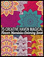 75 Creative Haven Magical Flower Mandalas Coloring Book: 140 Page with one side Patterns mandalas illustration Adult Coloring Book Patterns Mandala Images Stress Management Coloring ... book over PATTERNS brilliant designs to color