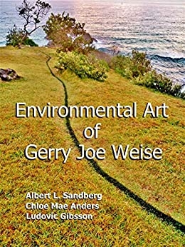 Environmental Art of Gerry Joe Weise: Volume 1 by [Weise, Gerry Joe, Sandberg, Albert L., Anders, Chloe Mae, Gibsson, Ludovic]