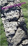 A Reader's Guide to Bill O'Reilly's Killing Jesus (English Edition)