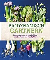 Biodynamisch gaertnern: Pflanzen, saeen, ernten im Einklang mit den Natur- und Mondzyklen