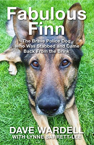 Fabulous Finn: The Brave Police Dog Who Was Stabbed and Came Back from the Brink (English Edition)