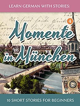 [Klein, André]のLearn German with Stories: Momente in München – 10 Short Stories for Beginners (Dino lernt Deutsch 4) (German Edition)