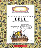 Alexander Graham Bell: Setting the Tone for Communication (Getting to Know the World's Greatest Inventors & Scientists)