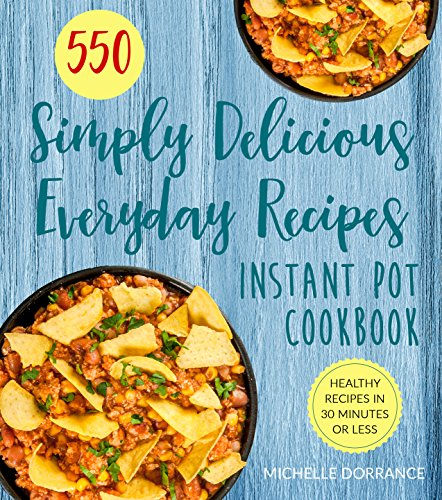 Instant Pot Cookbook: 550 Simply Delicious Everyday Recipes for Your Instant Pot Pressure Cooker (English Edition)