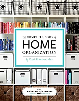 The Complete Book of Home Organization: 200+ Tips and Projects by [Hammersley, Toni]