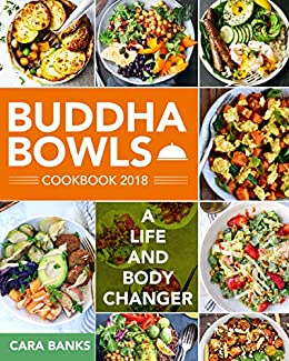 Buddha Bowls Cookbook 2018: A Life and Body Changer by [Banks, Cara]