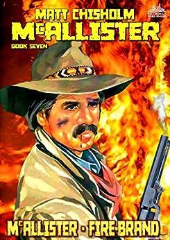 McAllister 7: McAllister - Fire-Brand (A McAllister Western) by [Chisholm, Matt]