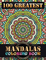 100 Greatest Mandalas Coloring Book: Inspire Creativity, Reduce Stress, and Bring Balance with 100 Different Mandala Images Stress Gorgeous Designs