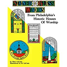 Stained Glass Windows From Philadelphia's Historic Houses of Worship: Revised Edition