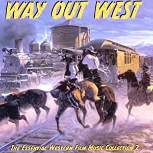 Way Out West (The Essential Western Film Music Colletion 2)