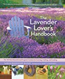 The Lavender Lover's Handbook: The 100 Most Beautiful and Fragrant Varieties for Growing, Crafting, and Cooking (English Edition)