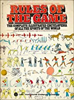 Rules of the Game: The Complete Illustrated Encyclopedia of All the Sports of the World