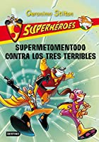 Supermetomentodo contra los tres terribles / Super Squeak Versus the Terrible Threesome (Geronimo Stilton)