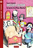 Dossier Cavour. La morte di un primo ministro