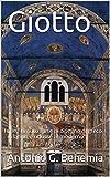 """Giotto: che """" rimutò l'arte di disegno di greco  in latino e ridusse al moderno"""" (Italian Edition)"""