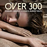 Over 300 Summer Chillout, Lounge & Ambient Beats [Explicit]