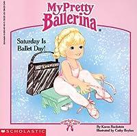 Saturday Is Ballet Day (My Pretty Ballerina)