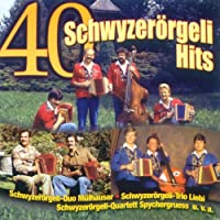 40 Schwyzeroergeli Hits