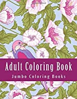 Adult Coloring Book: Jumbo Super Mega Coloring Book of Gardens Spring Scenes Butterflies Flowers Landscapes Animals and Lot's More For Stress Relief (Adult Coloring Books) [並行輸入品]
