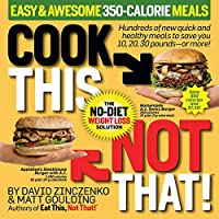 Cook This, Not That! Easy & Awesome 350-Calorie Meals: Hundreds of new quick and healthy meals to save you 10, 20, 30 pounds--or more!