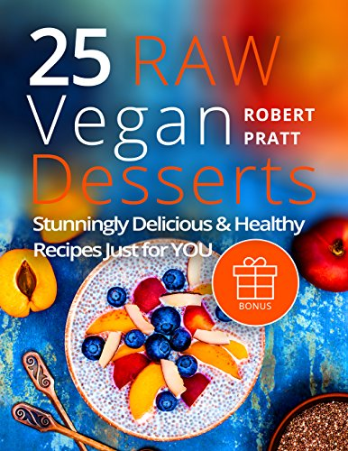 25 Raw Vegan Desserts. Stunningly Delicious and Healthy Recipes Just For YOU (English Edition)の詳細を見る