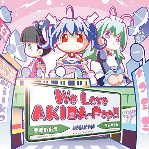 We Love ''AKIBA-POP''!!