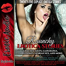 Raunchy Erotica Stories: Anal Sex, MILFs, Gangbangs, Threesomes, Lesbian Sex, and More: Twenty-Five Explicit Erotica Stories
