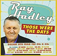 ray hadley those were the days golden hits from the 50s and 60s