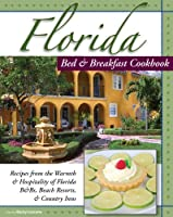 Florida Bed & Breakfast Cookbook: Recipes from the Warmth and Hospitality of Florida B&b's, Beach Resorts, and Country Inns (Bed & Breakfast Cookbooks (3D Press))