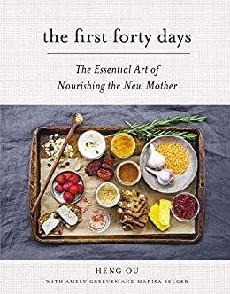 The First Forty Days: The Essential Art of Nourishing the New Mother by [Ou, Heng, Greeven, Amely, Belger, Marisa]