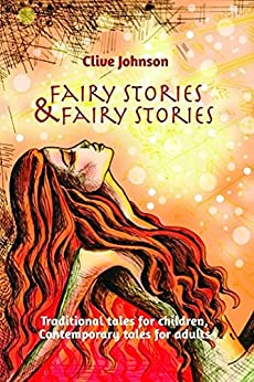 Fairy Stories & Fairy Stories: Traditional tales for children, Contemporary tales for adults by [Johnson, Clive]