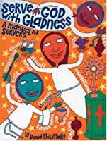 Serve God With Gladness: A Manual for Servers (Basics of Ministry Series)