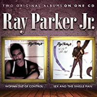 Woman Out of Control/Sex & The Single Man by RAY PARKER JR