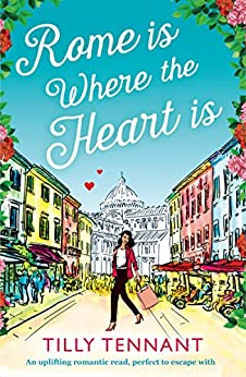 Rome is Where the Heart is: An uplifting romantic read, perfect to escape with (From Italy with Love Book 1) by [Tennant, Tilly]
