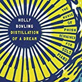 Distillation Of A Dream: The Music Of Phish Reimagined For Solo Piano by Holly Bowling (2015-08-03)