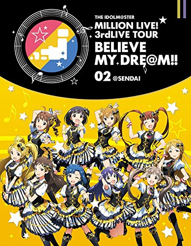 THE IDOLM@STER MILLION LIVE! 3rdLIVE TOUR BELIEVE MY DRE@M!! LIVE Blu-ray 02@SENDAI-
