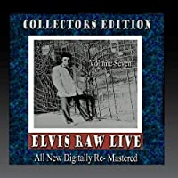 Elvis Raw Live - Volume 7